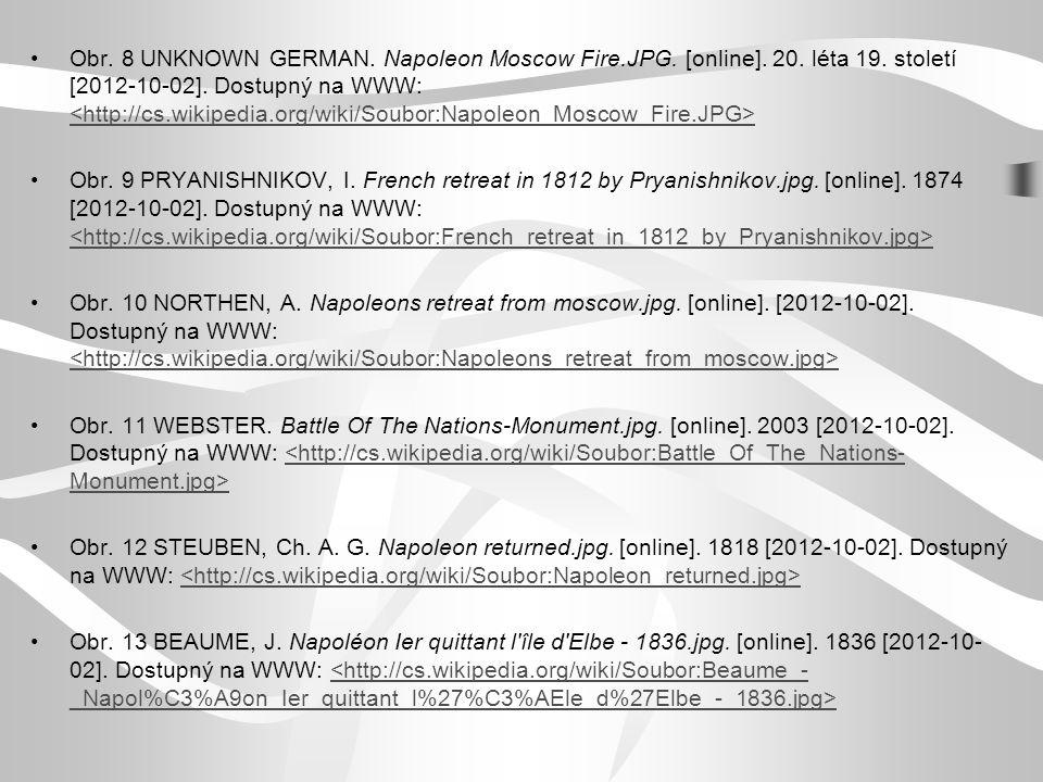 Obr. 8 UNKNOWN GERMAN. Napoleon Moscow Fire.JPG. [online]. 20. léta 19. století [2012-10-02]. Dostupný na WWW: <http://cs.wikipedia.org/wiki/Soubor:Napoleon_Moscow_Fire.JPG>
